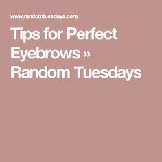 Tips for Perfect Eyebrows  »  Random Tuesdays