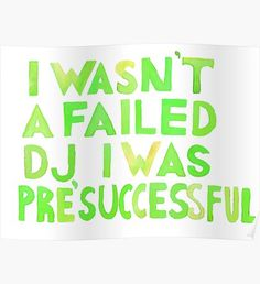 I Wasn´t A Failed DJ I Was PreSuccessful Light Green Poster Tv, Home Art, Original Paintings, Posters, Messages, Wall Art, Illustration, Green, Prints