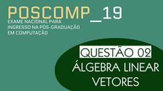Neste vídeo, resolvo a questão 02 do POSCOMP 2019 sobre Álgebra Linear, Vetores e Independência Linear #BlogCyberini #POSCOMP #POSCOMP2019