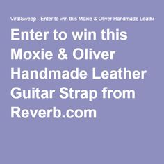 Enter to win this Moxie & Oliver Handmade Leather Guitar Strap from Reverb.com