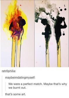 This I can relate to so much, I had  something just like this. I found someone I had so much in common with and it took off like and burned out just like this photo...