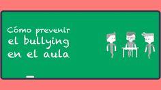Cómo prevenir el bullying en el aula.