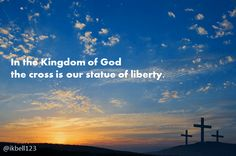 In the Kingdom of God, the cross is our statue of liberty. Give thanks to #Jesus for the cross.