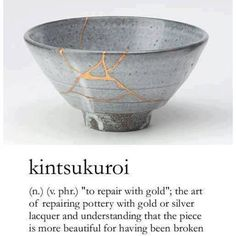 Kintsukuroi.   Proof that even damaged or broken things can be amazingly beautiful.