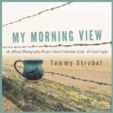 Free Kindle Book -  [Arts & Photography][Free] My Morning View: An iPhone Photography Project about Gratitude, Grief & Good Coffee