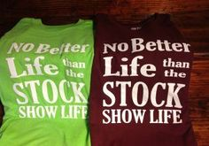 """No Better Life Than The Stock Show Life"" tee available in maroon or lime green. Reverse says ""#LifeOfAShowman"". Repin to be entered to win one of four $50 gift certificates during our Five Year Anniversary Celebration in July 2014."