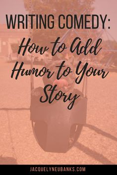 Writing Comedy: How to Add Humor to Your Story - Jacquelyn Eubanks | Jacquelyn Eubanks