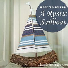 How to Build A Rustic Sailboat from The Refurbished Home