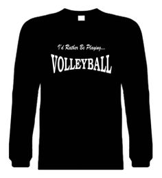 Funny Long Sleeve T-Shirt (I'D RATHER BE PLAYING VOLLEYBALL) Novelty T-Shirt