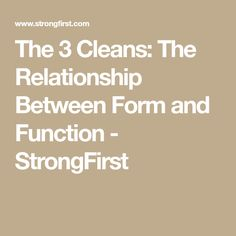 The 3 Cleans: The Relationship Between Form and Function - StrongFirst