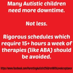 Downtime is important https://www.facebook.com/ParentingAutisticChildrenWithLoveAcceptance