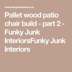 Pallet wood patio chair build - part 2 - Funky Junk InteriorsFunky Junk Interiors