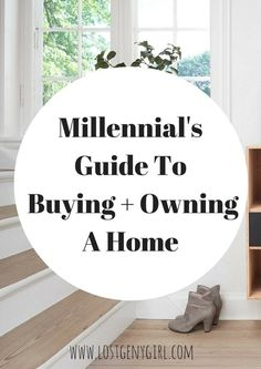 A Millennial's Guide To Buying And Owning A Home - GEN Y GIRL http://www.lostgenygirl.com/millennials-guide-buying-owning-home/