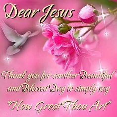 "Dear Jesus, Thank You For Another Beautiful And Blessed Day To Simply Say ""How Great Thou Art"" jesus good morning good morning quotes good morning sayings blessed day good morning image quotes dear jesus I Love The Lord, God Is Good, Gods Love, Morning Blessings, Morning Prayers, Monday Blessings, Thank You Jesus, God Jesus, Jesus Christ"
