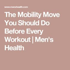 The Mobility Move You Should Do Before Every Workout | Men's Health