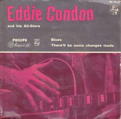 Eddie Condon And His All-Stars  A: Blues B: There'll Be Some Changes Made Philips Netherlands429 105 BE