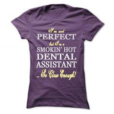 I'm not perfect, but I'm a smokin hot Dental Assistant T-Shirts, Hoodies, Sweatshirts, Tee Shirts (22.99$ ==► Shopping Now!)
