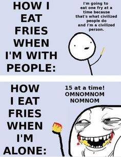 I love Fries.. this is so true!