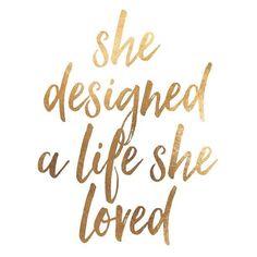 She designed a life