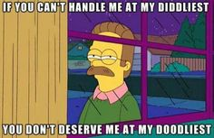 Ned Flanders from the Simpsons knows what's up.