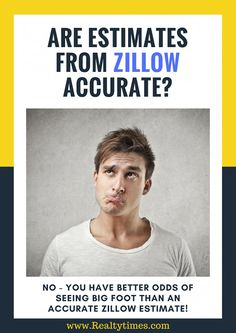 Are Estimates From Zillow Accurate? I know, I know, lots of real estate agent...