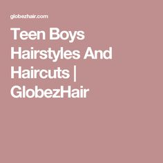 Teen Boys Hairstyles And Haircuts | GlobezHair