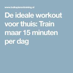 De ideale workout voor thuis: Train maar 15 minuten per dag