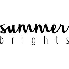 Summer Brights Text ❤ liked on Polyvore featuring text, backgrounds, quotes, words, article, magazine, phrase and saying