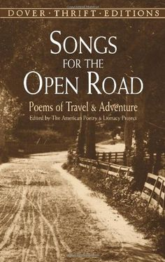 Songs for the Open Road: Poems of Travel and Adventure (Dover Thrift Editions) by The American Poetry & Literacy Project,http://www.amazon.com/dp/0486406466/ref=cm_sw_r_pi_dp_rpuztb0G8M7TJCCS