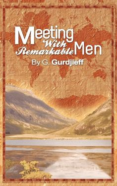 MEETINGS WITH REMARKABLE MEN by Georges I. Gurdjieff http://www.macrolibrarsi.it/libri/__incontri-con-uomini-straordinari.php?pn=166