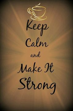 Keep Calm and Make it Strong ♨