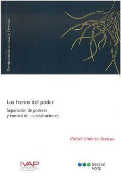 Los frenos del poder : separación de poderes y control de las instituciones / Rafael Jiménez Asensio. - 2016