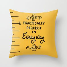 Practically perfect in every way mary poppins measuring tape..  Throw Pillow by Studiomarshallarts - $20.00