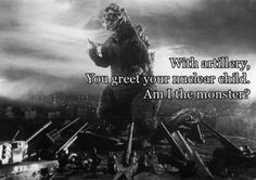 With artillery,  You greet your nuclear child.  Am I the monster?  Godzilla Haiku