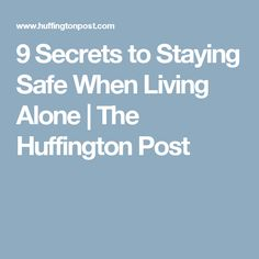 9 Secrets to Staying Safe When Living Alone | The Huffington Post