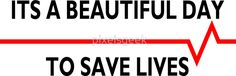Its a beautiful day to save lives - for light