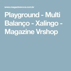 Playground - Multi Balanço - Xalingo - Magazine Vrshop