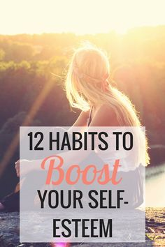Struggling from a low self-esteem? Here are 12 habits that can boost your confidence and let you feel happier and better about yourself!