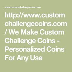 http://www.customchallengecoins.com/  We Make Custom Challenge Coins - Personalized Coins For Any Use