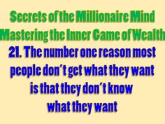 Secrets of the Millionaire Mind - Mastering the Inner Game of Wealth: 21. The number one reason most people don't get what they want is that they don't know what they want