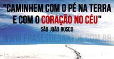 """""""Caminhem com o pé na Terra e com o coração no Céu.""""SãoJoãoBosco (Dom Bosco) #coração #céu #DomBosco"""