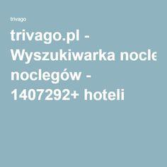 trivago.pl - Wyszukiwarka noclegów - 1407292+ hoteli