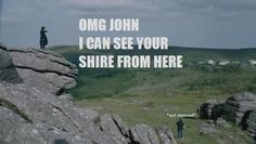 """OMG, John...I can see your Shire from here."""