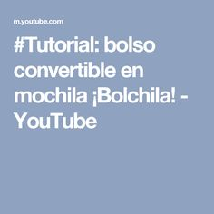 #Tutorial: bolso convertible en mochila ¡Bolchila! - YouTube