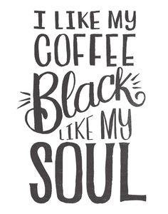 I LIKE MY COFFEE BLACK LIKE MY SOUL by Matthew Taylor Wilson #artprints #coffee