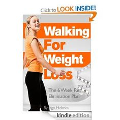 Walking For Weight Loss - The 6 Week Fat Elimination Plan    http://PhilosBooks.com