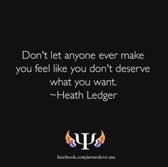 Don't let anyone make you feel like you don't deserve what you want!