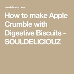 How to make Apple Crumble with Digestive Biscuits - SOULDELICIOUZ