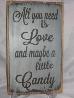 All You Need is Love and Maybe a Little Candy, rustic wedding candy buffet sign Candy Bar Wedding, Wedding Favors, Our Wedding, Dream Wedding, Wedding Decorations, Wedding Ideas, Chic Wedding, Perfect Wedding, Wedding Bells