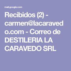 Recibidos (2) - carmen@lacaravedo.com - Correo de DESTILERIA LA CARAVEDO SRL